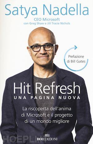 Hit refresh. Una pagina nuova. La riscoperta dell'anima di Microsoft e il progetto di un futuro migliore per tutti